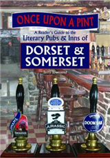 Once Upon A Pint: A Reader\'s Guide to the Literary Pubs & Inns of Dorset & Somerset