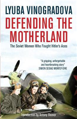 Defending the Motherland: The Soviet Women Who Fought Hitler\'s Aces