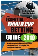 The Essential World Cup Betting Guide: The Independent Odds, Stats and Strategies to Give You an Edge Betting on the Football World Cup: 2010