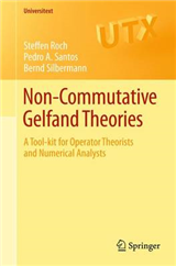 Non-commutative Gelfand Theories: A Tool-kit for Operator Theorists and Numerical Analysts