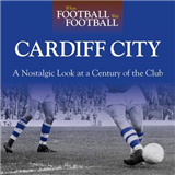 When Football Was Football: Cardiff: A Nostalgic Look at a Century of the Club