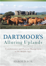 Dartmoor\'s Alluring Uplands: Transhumance and Pastoral Management in the Middle Ages