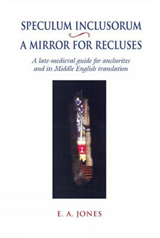 Speculum Inclusorum / A Mirror for Recluses: A Late-Medieval Guide for Anchorites and its Middle English Translation