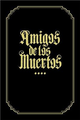 Amigos De Los Muertos: Friends of the Dead