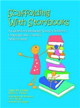 Scaffolding with Storybooks: A Guide for Enhancing Young Children\'s Language and Literacy Achievement