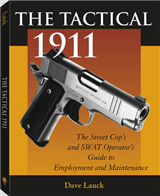 The Tactical 1911: The Street Cop\'s and SWAT Operator\'s Guide to Employment and Maintenance