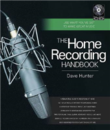 The Home Recording Handbook: Use What You\'Ve Got to Make Great Music