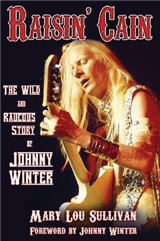 Raisin\' Cain: The Wild and Raucous Story of Johnny Winter