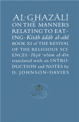 Al-Ghazali on the Manners Relating to Eating: Book XI of the Revival of the Religious Sciences (Ihya\' \'Ulum al-Din)