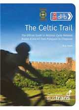 The Celtic Trail: The Official Guide to National Cycle Network Routes 4 and 47 from Fishguard to Chepstow