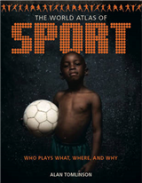 The World Atlas of Sport: Who Plays What, Where and Why