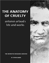 The Anatomy of Cruelty: Antonin Artaud: Life & Works