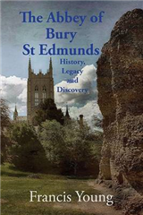Abbey of Bury St Edmunds: History, Legacy and Discovery
