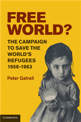 Free World?: The Campaign to Save the World\'s Refugees, 1956-1963