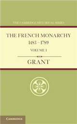 French Monarchy 1483-1789: Volume 1