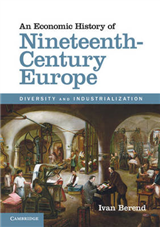 An Economic History of Nineteenth-Century Europe: Diversity and Industrialization