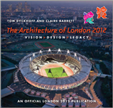 The Architecture of London 2012: Vision, Design and Legacy of the Olympic and Paralympic Games - An Official London 2012 Games Publication