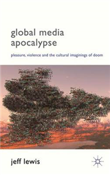 Global Media Apocalypse: Pleasure, Violence and the Cultural Imaginings of Doom
