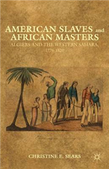 American Slaves and African Masters: Algiers and the Western Sahara, 1776-1820