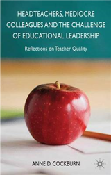 Headteachers, Mediocre Colleagues and the Challenges of Educational Leadership: Reflections on Teacher Quality