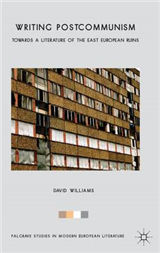 Writing Postcommunism: Towards a Literature of the East European Ruins