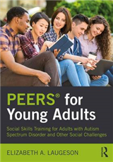 PEERS (R) for Young Adults: Social Skills Training for Adults with Autism Spectrum Disorder and Other Social Challenges