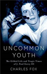 Uncommon Youth: The Gilded Life and Tragic Times of J. Paul Getty III