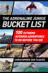 The Adrenaline Junkie Bucket List: 100 Extreme Outdoor Adventures to Do Before You Die