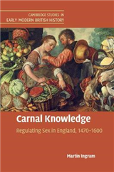 Cambridge Studies in Early Modern British History: Carnal Knowledge: Regulating Sex in England, 1470-1600