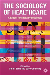 The Sociology of Healthcare: A Reader for Health Professionals