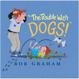 """""""The Trouble With Dogs!"""""""