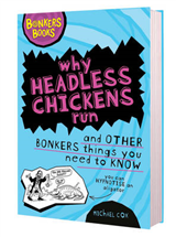 Why Headless Chickens Run and Other Bonkers ThingsYou Need to Know