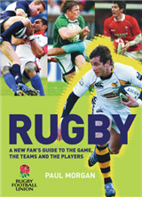 Rugby: A New Fan\'s Guide to the Game, the Teams and the Players