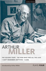 """Miller Plays: v. 4: """"Golden Years"""",  The """"Man Who Had All the Luck"""",  I """"Can\'t Remember Anything"""",  """"Clara"""""""