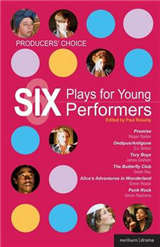 Producers\' Choice - Six Plays for Young Performers: Promise; Oedipus/Antigone; Tory Boyz; Butterfly Club; Alice\'s Adventures in Wonderland; Punk Rock