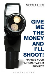 Give Me the Money and I\'ll Shoot!: Finance your Factual TV/Film Project