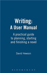 Writing: A User Manual: A Practical Guide to Planning, Starting and Finishing a Novel
