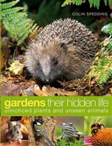 Gardens: Their Hidden Life: Unnoticed Plants and Unseen Animals