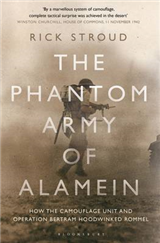 The Phantom Army of Alamein: How the Camouflage Unit and Operation Bertram Hoodwinked Rommel