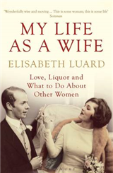 My Life as a Wife: Love, Liquor and What to Do About Other Women