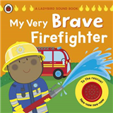 My Very Brave Firefighter: A Ladybird Sound Book