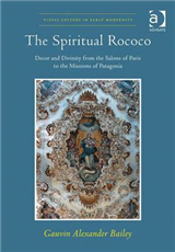 The Spiritual Rococo: Decor and Divinity from the Salons of Paris to the Missions of Patagonia