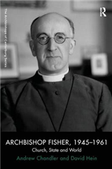 Archbishop Fisher, 1945-1961: Church, State and World
