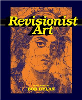 Revisionist Art: 30 Works by Bob Dylan