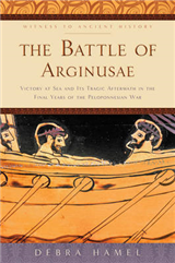 The Battle of Arginusae: Victory at Sea and Its Tragic Aftermath in the Final Years of the Peloponnesian War