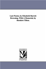 Last Poems, by Elizabeth Barrett Browning. with a Memorial,