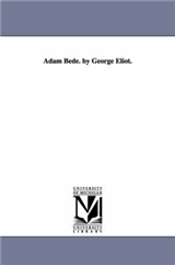 Adam Bede. by George Eliot.