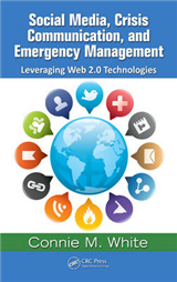 Social Media, Crisis Communication and Emergency Management: Leveraging Web 2.0 Technologies