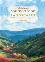 Oil Painter\'s Solution Book - Landscapes: Over 100 Answers and Landscape Painting Tips