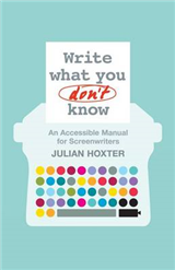 Write What You Don\'t Know: An Accessible Manual for Screenwriters